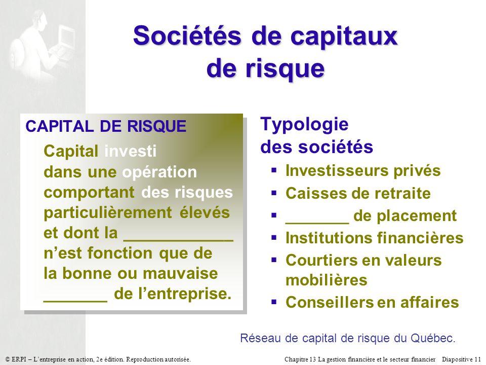 Chapitre 13 La gestion financière et le secteur financier Diapositive 11 © ERPI – Lentreprise en action, 2e édition. Reproduction autorisée. Sociétés