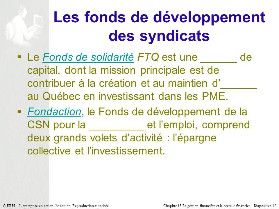 Chapitre 13 La gestion financière et le secteur financier Diapositive 12 © ERPI – Lentreprise en action, 2e édition. Reproduction autorisée. Les fonds