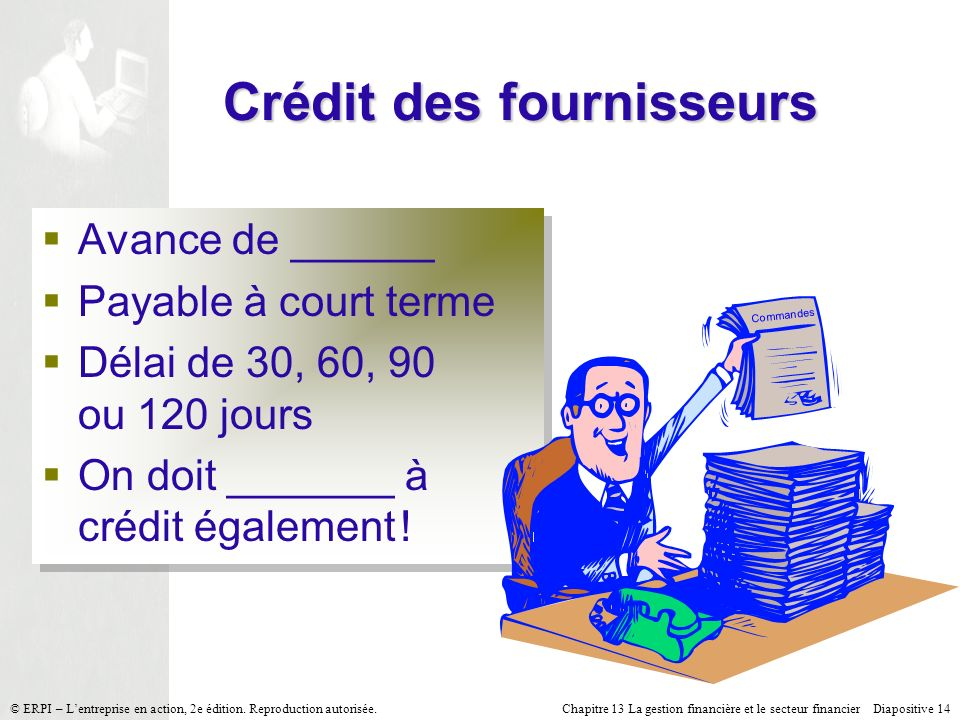 Chapitre 13 La gestion financière et le secteur financier Diapositive 14 © ERPI – Lentreprise en action, 2e édition. Reproduction autorisée. Crédit de