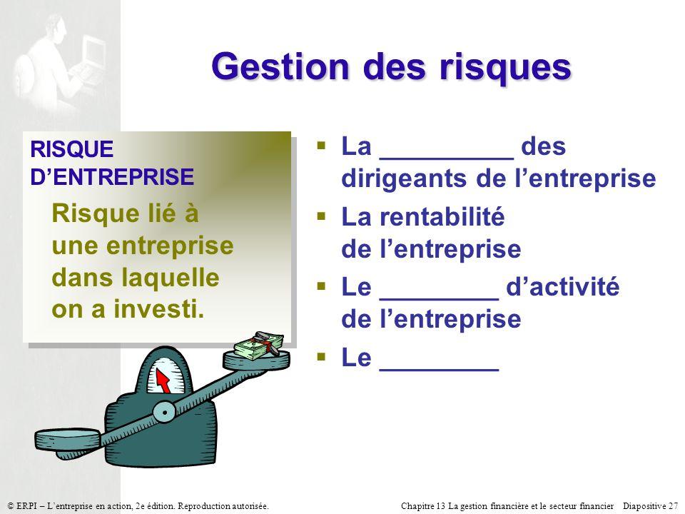 Chapitre 13 La gestion financière et le secteur financier Diapositive 27 © ERPI – Lentreprise en action, 2e édition. Reproduction autorisée. Gestion d