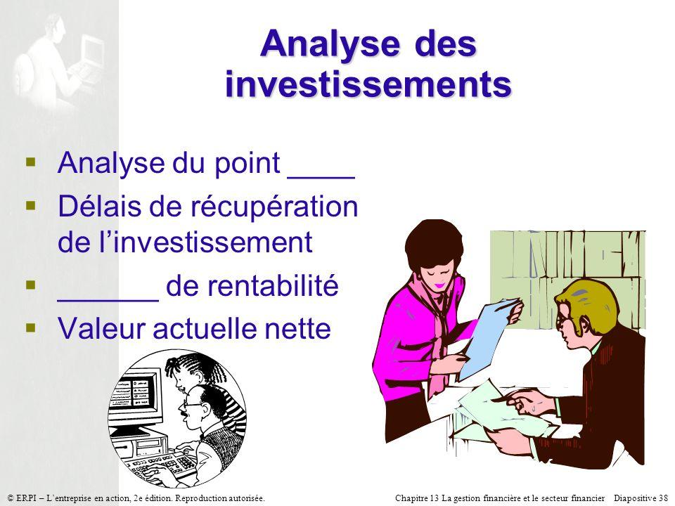 Chapitre 13 La gestion financière et le secteur financier Diapositive 38 © ERPI – Lentreprise en action, 2e édition. Reproduction autorisée. Analyse d