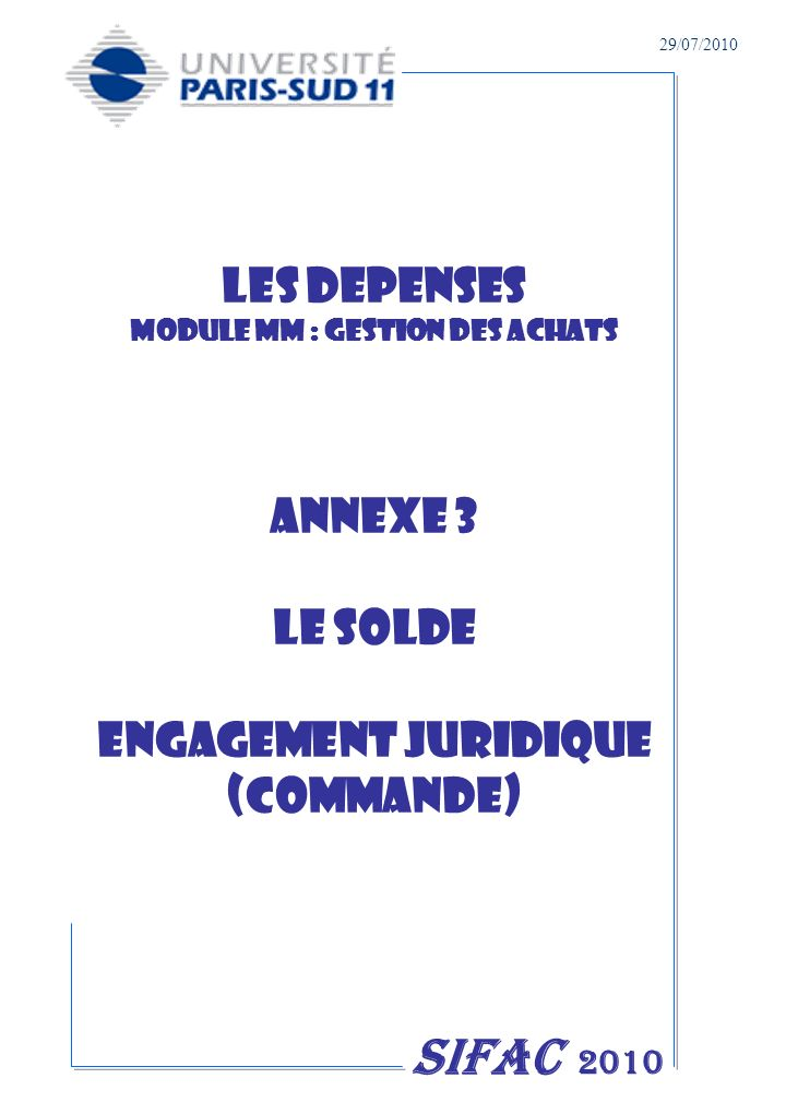 LES DEPENSES MODULE MM : GESTION DES ACHATS Annexe 3 LE SOLDE ENGAGEMENT JURIDIQUE (COMMANDE) SIFAC 2010 29/07/2010
