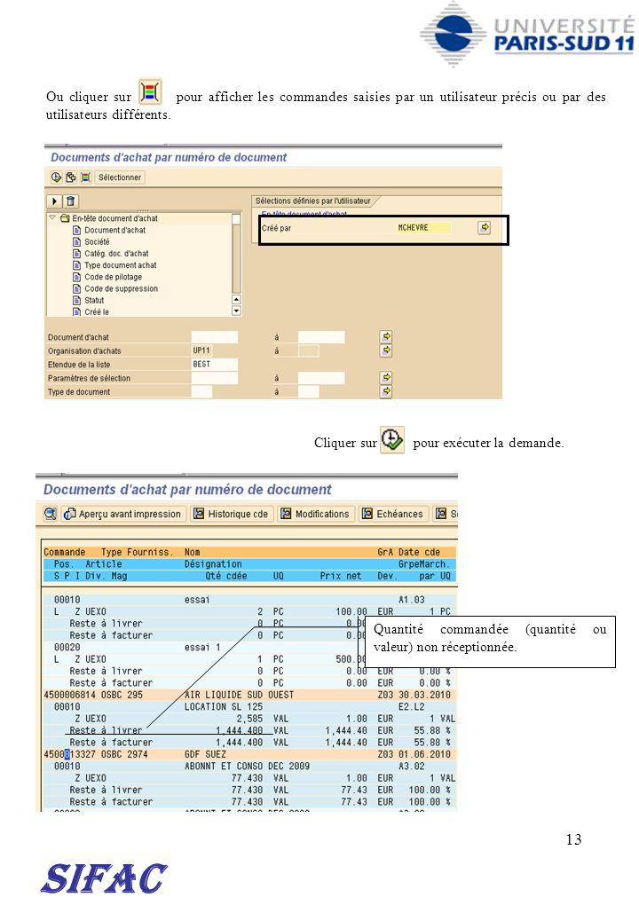 13 SIFAC Ou cliquer sur pour afficher les commandes saisies par un utilisateur précis ou par des utilisateurs différents. Cliquer sur pour exécuter la