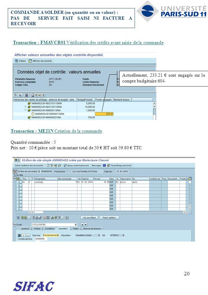 20 SIFAC Transaction : FMAVCR01 Vérification des crédits avant saisie de la commande. Transaction : ME21N Création de la commande. Quantité commandée