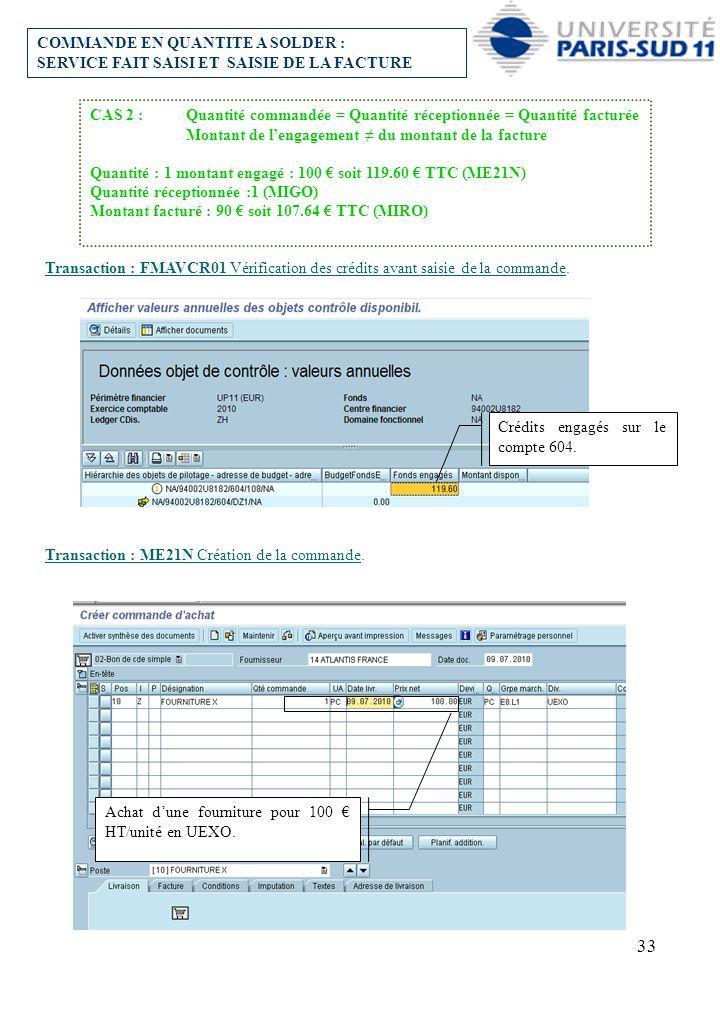 33 COMMANDE EN QUANTITE A SOLDER : SERVICE FAIT SAISI ET SAISIE DE LA FACTURE Transaction : FMAVCR01 Vérification des crédits avant saisie de la comma