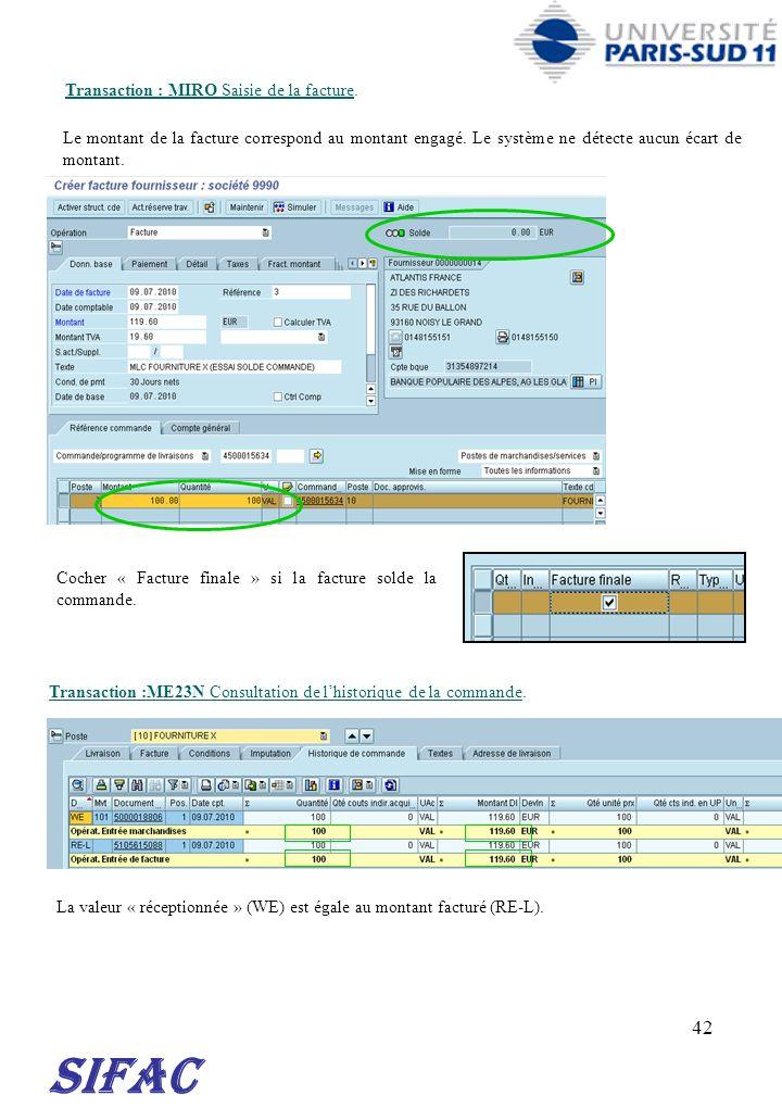 42 Transaction : MIRO Saisie de la facture. Transaction :ME23N Consultation de lhistorique de la commande. SIFAC Le montant de la facture correspond a