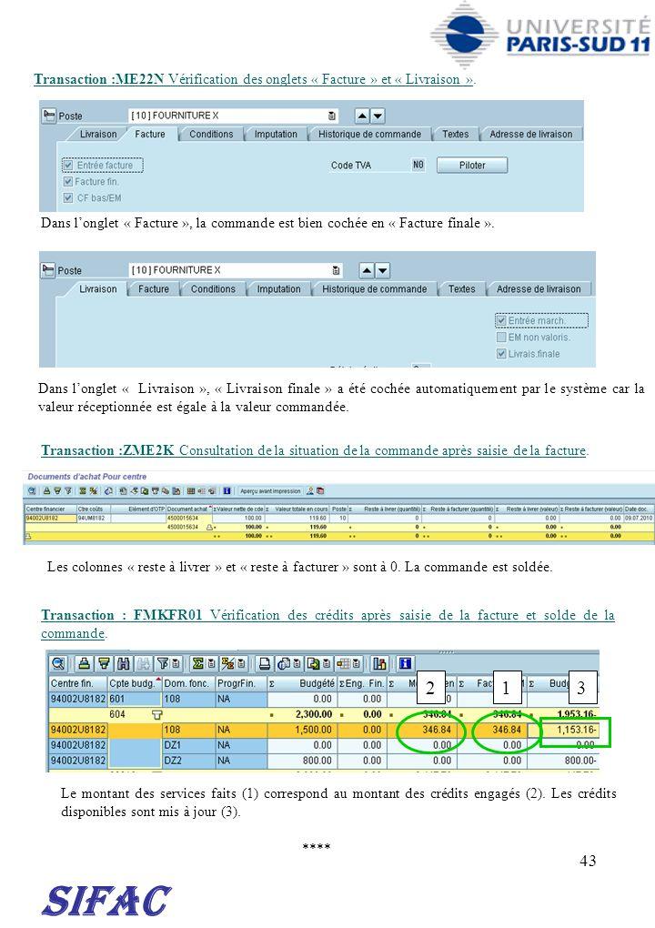 43 Transaction :ZME2K Consultation de la situation de la commande après saisie de la facture. **** SIFAC Transaction :ME22N Vérification des onglets «