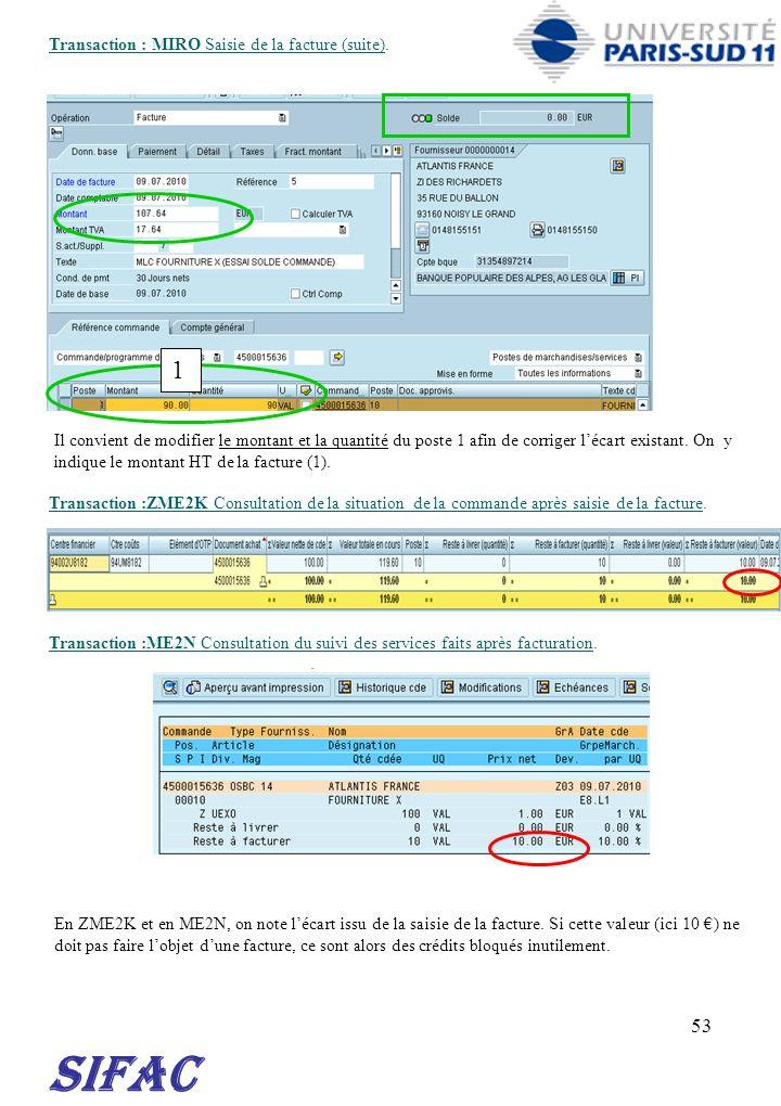 53 SIFAC Transaction : MIRO Saisie de la facture (suite). Transaction :ME2N Consultation du suivi des services faits après facturation. Transaction :Z