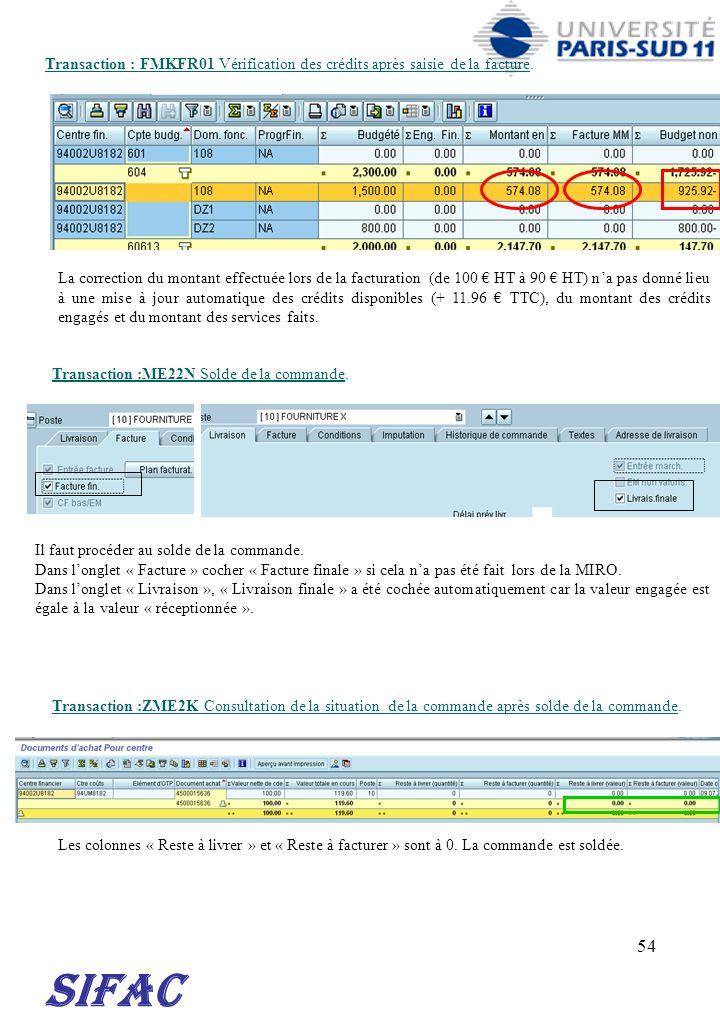 54 SIFAC Transaction : FMKFR01 Vérification des crédits après saisie de la facture. Transaction :ME22N Solde de la commande. La correction du montant