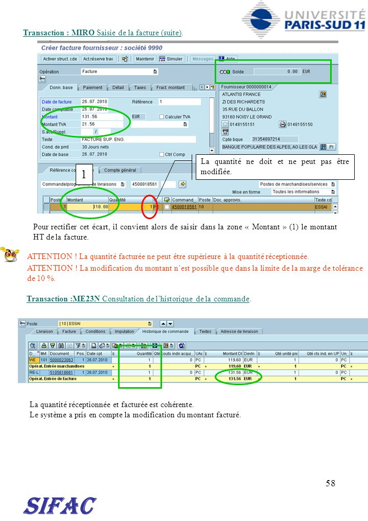 58 SIFAC Transaction : MIRO Saisie de la facture (suite). ATTENTION ! La modification du montant nest possible que dans la limite de la marge de tolér