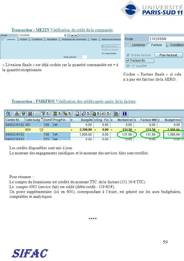 59 Transaction : FMKFR01 Vérification des crédits après saisie de la facture. SIFAC **** Cocher « Facture finale » si cela na pas été fait lors de la