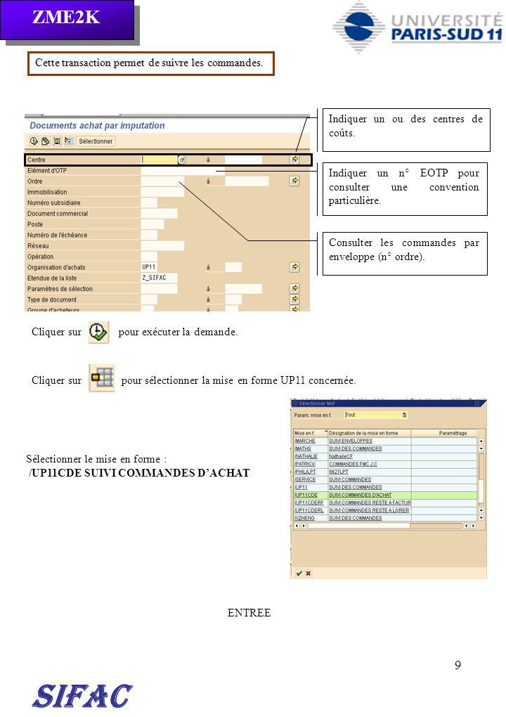 9 SIFAC Indiquer un ou des centres de coûts. Indiquer un n° EOTP pour consulter une convention particulière. Consulter les commandes par enveloppe (n°