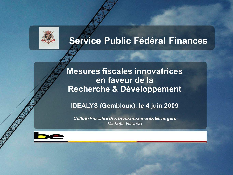 Service Public Fédéral Finances Mesures fiscales innovatrices en faveur de la Recherche & Développement IDEALYS (Gembloux), le 4 juin 2009 Cellule Fis