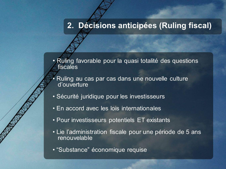 2. Décisions anticipées (Ruling fiscal) Ruling favorable pour la quasi totalité des questions fiscales Ruling au cas par cas dans une nouvelle culture