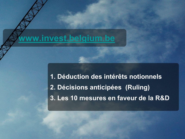 www.invest.belgium.be 1. Déduction des intérêts notionnels 2. Décisions anticipées (Ruling) 3. Les 10 mesures en faveur de la R&D