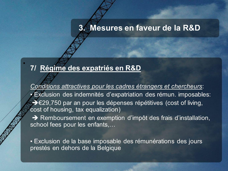 3. Mesures en faveur de la R&D 7/ Régime des expatriés en R&D Conditions attractives pour les cadres étrangers et chercheurs: Exclusion des indemnités