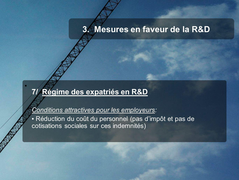 3. Mesures en faveur de la R&D 7/ Régime des expatriés en R&D Conditions attractives pour les employeurs: Réduction du coût du personnel (pas dimpôt e