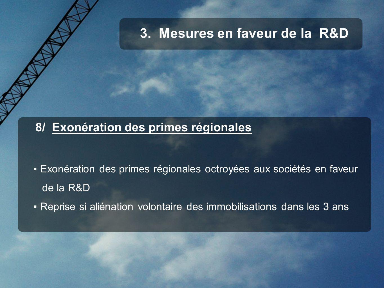 8/ Exonération des primes régionales Exonération des primes régionales octroyées aux sociétés en faveur de la R&D Reprise si aliénation volontaire des