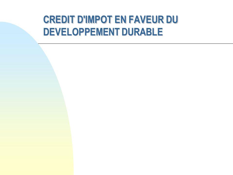 CREDIT D'IMPOT EN FAVEUR DU DEVELOPPEMENT DURABLE