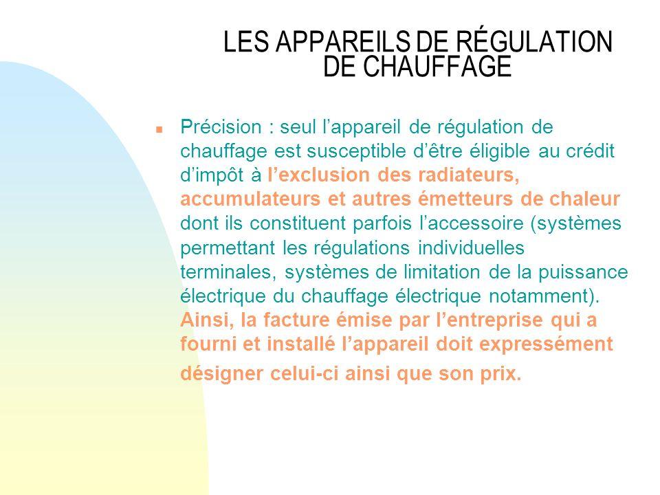 LES APPAREILS DE RÉGULATION DE CHAUFFAGE n Précision : seul lappareil de régulation de chauffage est susceptible dêtre éligible au crédit dimpôt à lex
