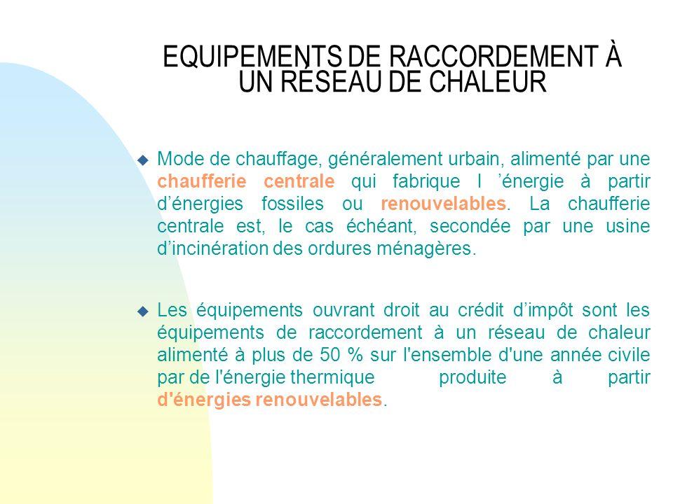 EQUIPEMENTS DE RACCORDEMENT À UN RÉSEAU DE CHALEUR u Mode de chauffage, généralement urbain, alimenté par une chaufferie centrale qui fabrique l énerg