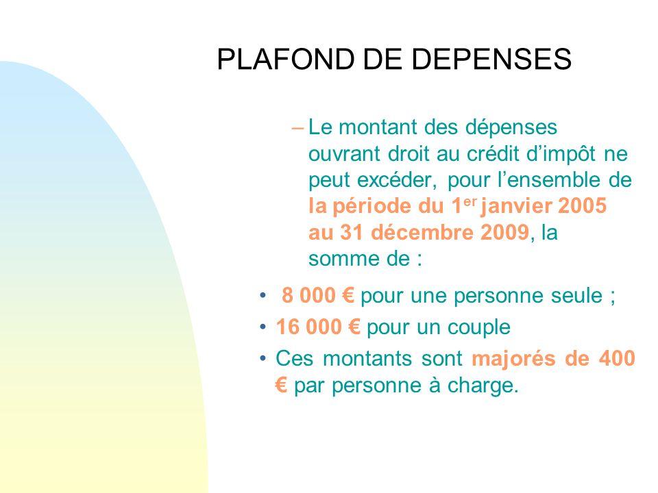 PLAFOND DE DEPENSES –Le montant des dépenses ouvrant droit au crédit dimpôt ne peut excéder, pour lensemble de la période du 1 er janvier 2005 au 31 d