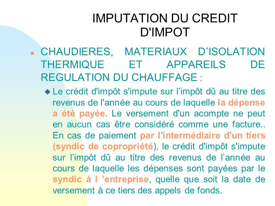 IMPUTATION DU CREDIT D'IMPOT n CHAUDIERES, MATERIAUX DISOLATION THERMIQUE ET APPAREILS DE REGULATION DU CHAUFFAGE : u Le crédit d'impôt s'impute sur l