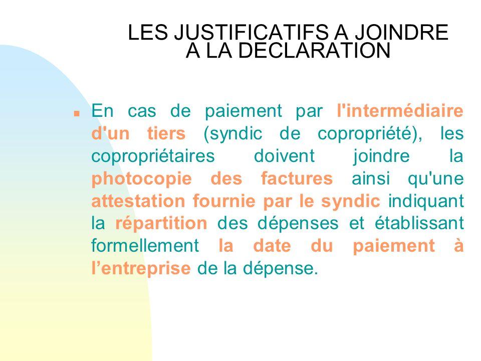 LES JUSTIFICATIFS A JOINDRE A LA DECLARATION n En cas de paiement par l'intermédiaire d'un tiers (syndic de copropriété), les copropriétaires doivent