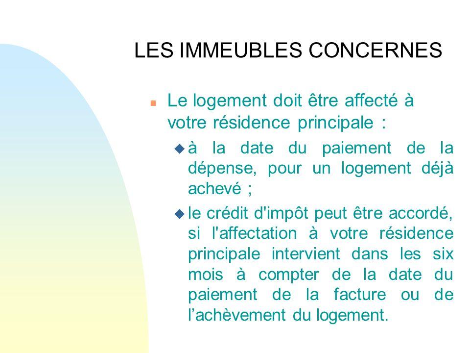 LES IMMEUBLES CONCERNES n Le logement doit être affecté à votre résidence principale : u à la date du paiement de la dépense, pour un logement déjà ac