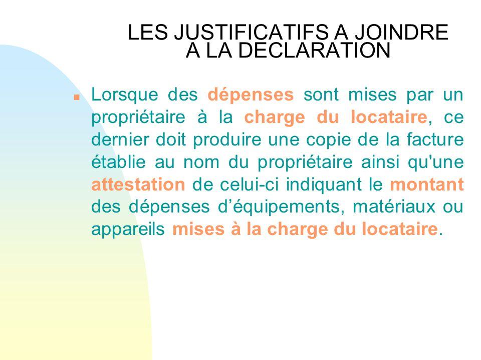 LES JUSTIFICATIFS A JOINDRE A LA DECLARATION n Lorsque des dépenses sont mises par un propriétaire à la charge du locataire, ce dernier doit produire