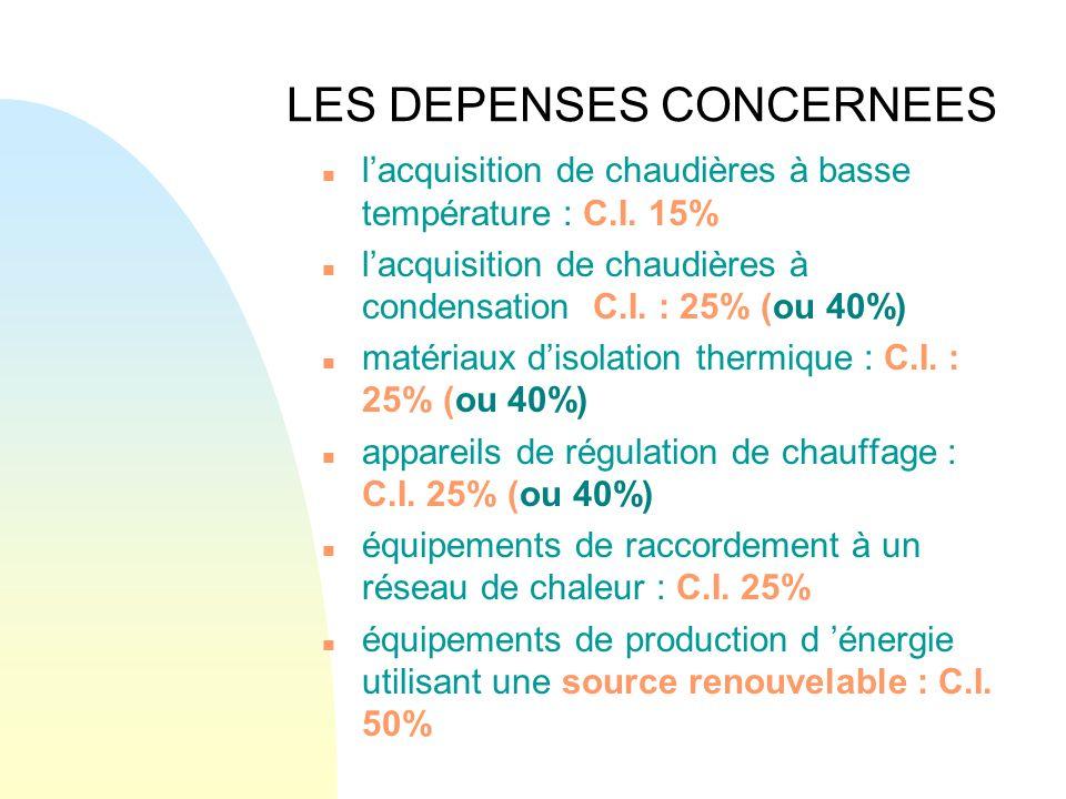 LES DEPENSES CONCERNEES n lacquisition de chaudières à basse température : C.I. 15% n lacquisition de chaudières à condensation C.I. : 25% (ou 40%) n