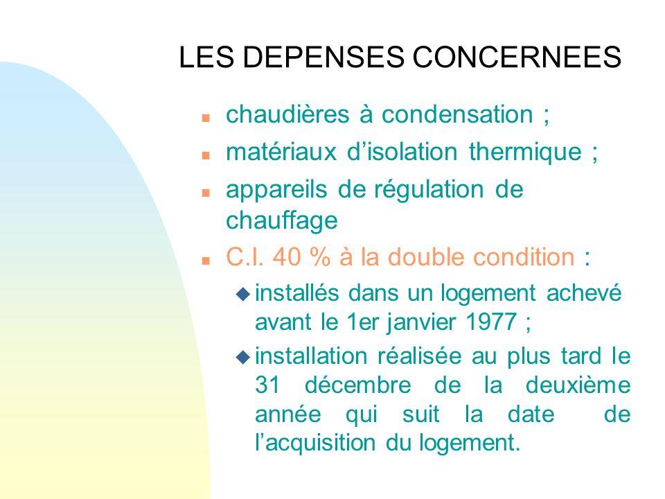 LES DEPENSES CONCERNEES n chaudières à condensation ; n matériaux disolation thermique ; n appareils de régulation de chauffage n C.I. 40 % à la doubl