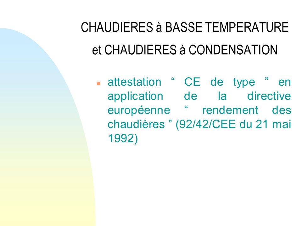 CHAUDIERES à BASSE TEMPERATURE et CHAUDIERES à CONDENSATION n attestation CE de type en application de la directive européenne rendement des chaudière