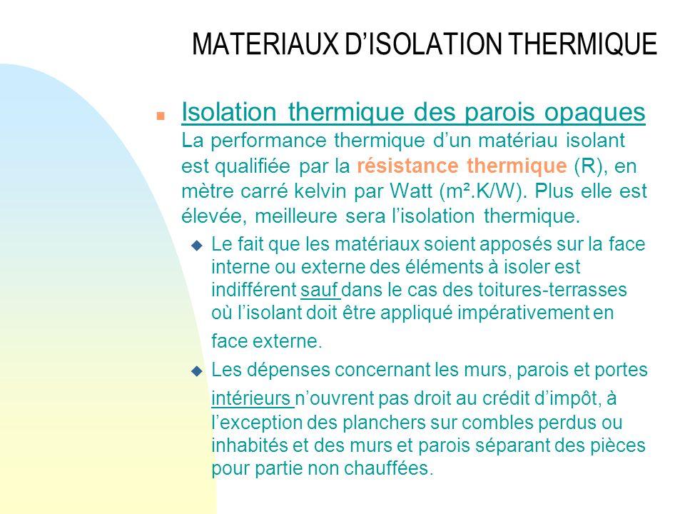 MATERIAUX DISOLATION THERMIQUE n Isolation thermique des parois opaques La performance thermique dun matériau isolant est qualifiée par la résistance
