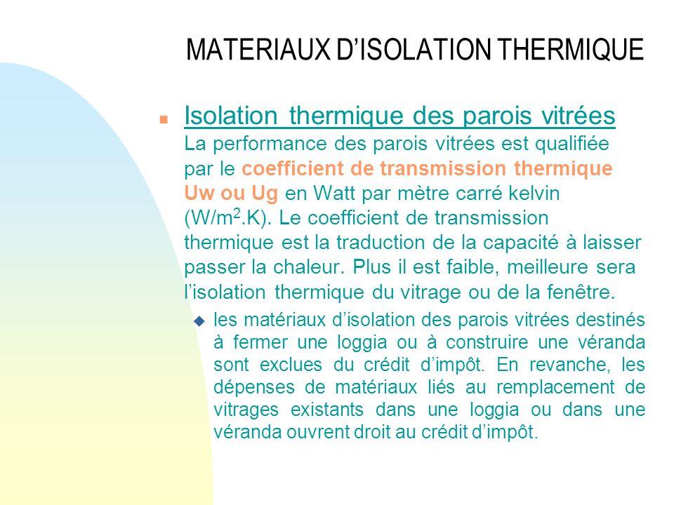 MATERIAUX DISOLATION THERMIQUE n Isolation thermique des parois vitrées La performance des parois vitrées est qualifiée par le coefficient de transmis