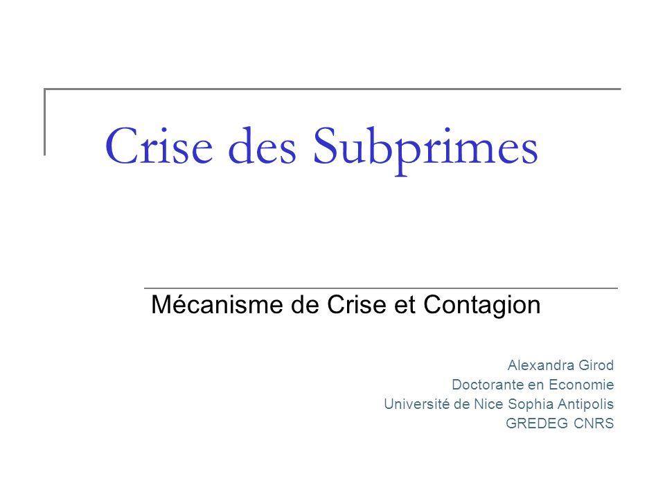 Crise des Subprimes Mécanisme de Crise et Contagion Alexandra Girod Doctorante en Economie Université de Nice Sophia Antipolis GREDEG CNRS