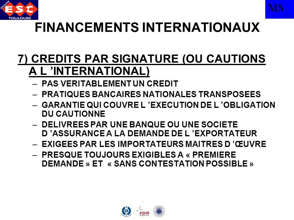 MS TBS FINANCEMENTS INTERNATIONAUX 7) CREDITS PAR SIGNATURE (OU CAUTIONS A L INTERNATIONAL) –PAS VERITABLEMENT UN CREDIT –PRATIQUES BANCAIRES NATIONAL