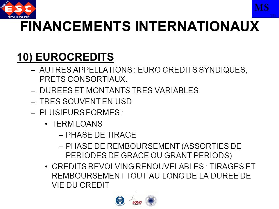 MS TBS FINANCEMENTS INTERNATIONAUX 10) EUROCREDITS –AUTRES APPELLATIONS : EURO CREDITS SYNDIQUES, PRETS CONSORTIAUX.