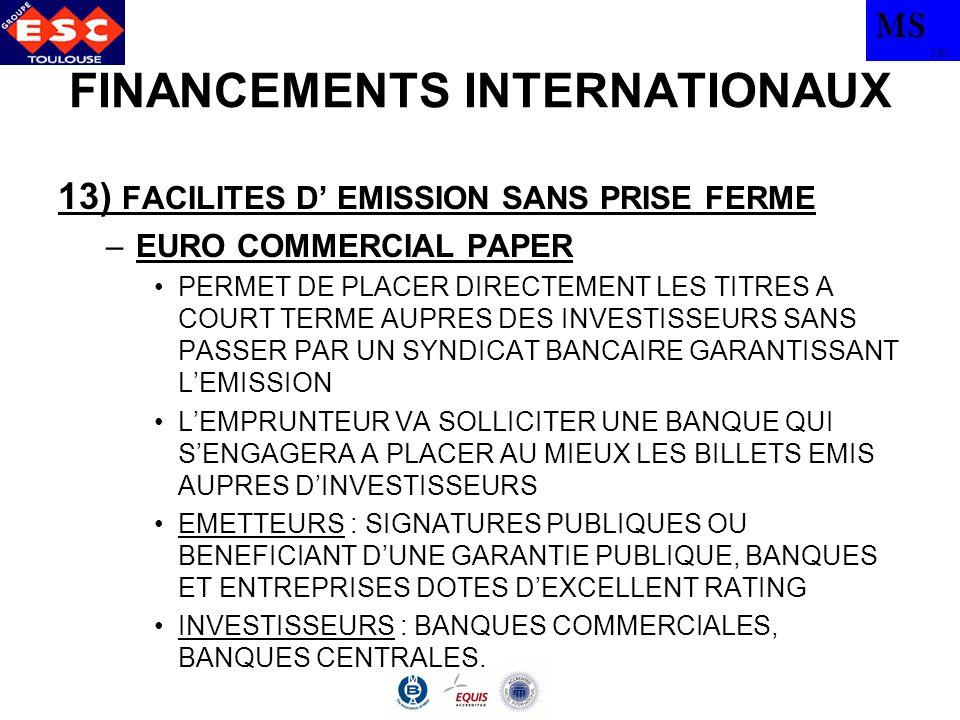MS TBS FINANCEMENTS INTERNATIONAUX 13) FACILITES D EMISSION SANS PRISE FERME –EURO COMMERCIAL PAPER PERMET DE PLACER DIRECTEMENT LES TITRES A COURT TE