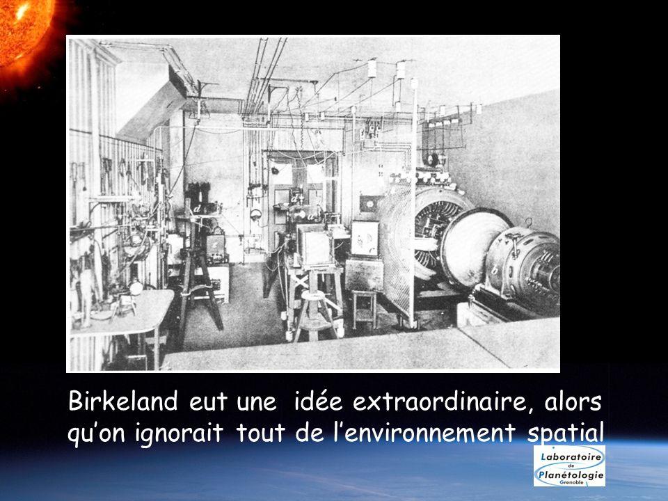 Birkeland eut une idée extraordinaire, alors quon ignorait tout de lenvironnement spatial