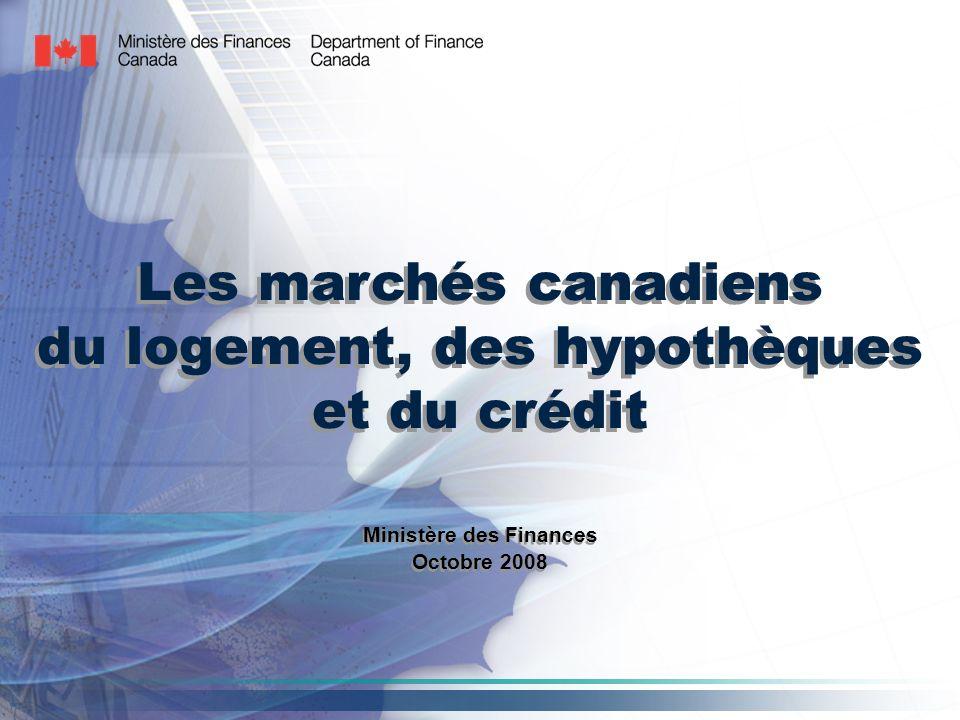 Les marchés canadiens du logement, des hypothèques et du crédit Ministère des Finances Octobre 2008 Ministère des Finances Octobre 2008
