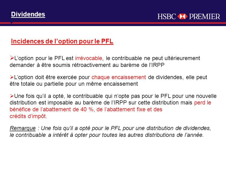 Click to edit Master title style Dividendes Incidences de loption pour le PFL Loption pour le PFL est irrévocable, le contribuable ne peut ultérieurement demander à être soumis rétroactivement au barème de lIRPP Loption doit être exercée pour chaque encaissement de dividendes, elle peut être totale ou partielle pour un même encaissement Une fois quil a opté, le contribuable qui nopte pas pour le PFL pour une nouvelle distribution est imposable au barème de lIRPP sur cette distribution mais perd le bénéfice de labattement de 40 %, de labattement fixe et des crédits dimpôt.