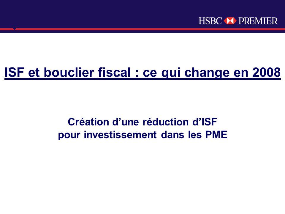 Click to edit Master title style ISF et bouclier fiscal : ce qui change en 2008 Création dune réduction dISF pour investissement dans les PME