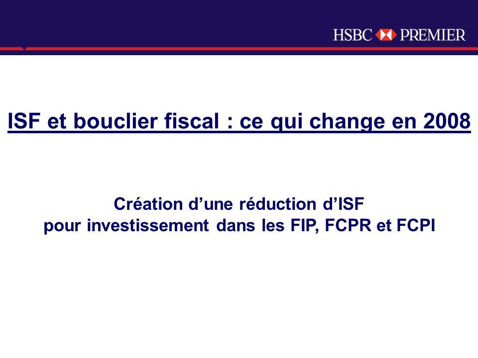 Click to edit Master title style ISF et bouclier fiscal : ce qui change en 2008 Création dune réduction dISF pour investissement dans les FIP, FCPR et FCPI