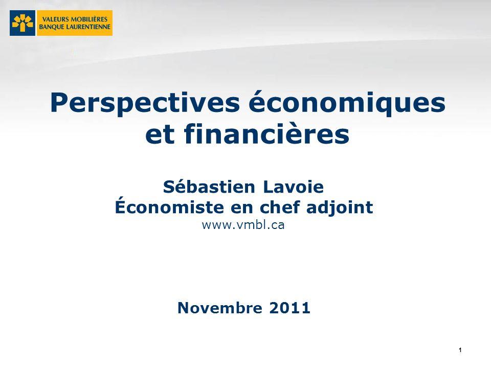 1 Sébastien Lavoie Économiste en chef adjoint www.vmbl.ca Perspectives économiques et financières Novembre 2011