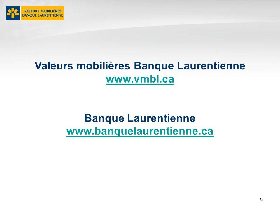 31 Valeurs mobilières Banque Laurentienne www.vmbl.ca Banque Laurentienne www.banquelaurentienne.ca