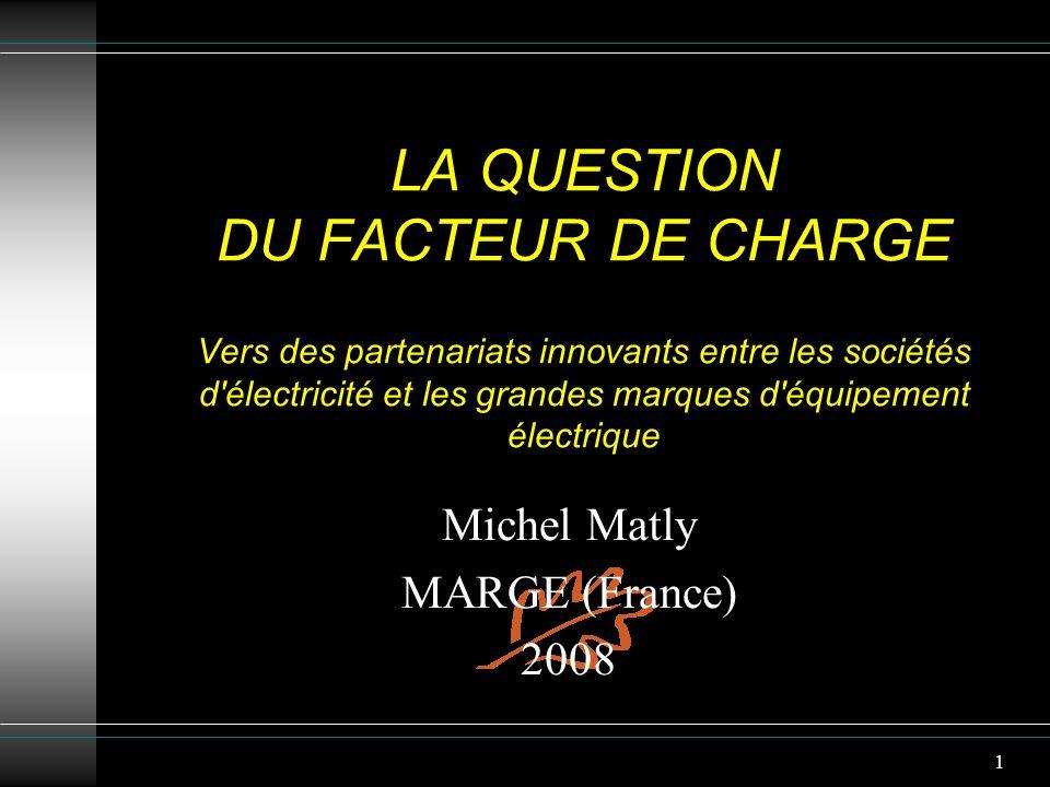 1 LA QUESTION DU FACTEUR DE CHARGE Vers des partenariats innovants entre les sociétés d'électricité et les grandes marques d'équipement électrique Mic