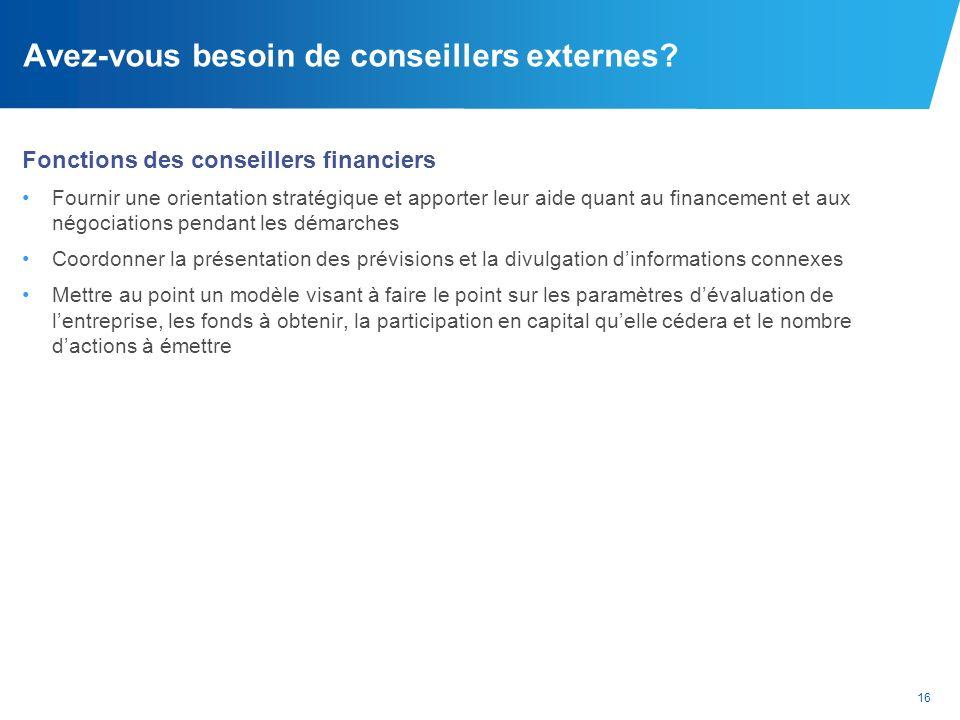 16 Avez-vous besoin de conseillers externes? Fonctions des conseillers financiers Fournir une orientation stratégique et apporter leur aide quant au f