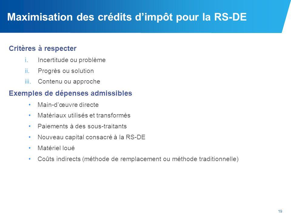 19 Maximisation des crédits dimpôt pour la RS-DE Critères à respecter i.Incertitude ou problème ii.Progrès ou solution iii.Contenu ou approche Exemple