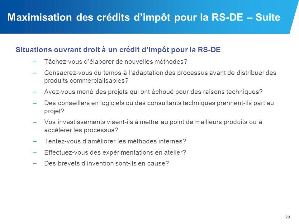 20 Maximisation des crédits dimpôt pour la RS-DE – Suite Situations ouvrant droit à un crédit dimpôt pour la RS-DE –Tâchez-vous délaborer de nouvelles
